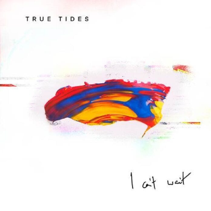 True Tides Release New Single 'I Can't Wait'